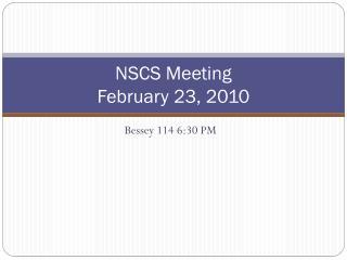 NSCS Meeting  February 23, 2010