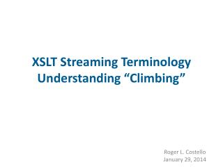 XSLT Streaming Terminology Understanding �Climbing�