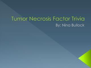 Tumor Necrosis Factor Trivia