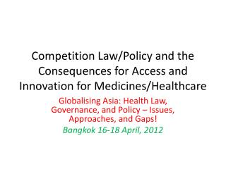Competition Law/Policy and the Consequences for Access and Innovation for Medicines/Healthcare