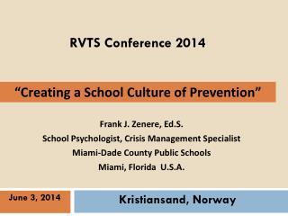 Frank J.  Zenere ,  Ed.S . School Psychologist, Crisis Management Specialist Miami-Dade County Public Schools Miami, Fl