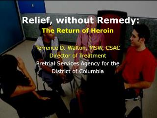 Relief, without Remedy: The Return of Heroin Terrence D. Walton, MSW, CSAC Director of Treatment Pretrial Services  Age