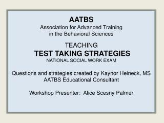 AATBS Association for Advanced Training in the Behavioral Sciences TEACHING  TEST TAKING STRATEGIES  NATIONAL SOCIAL WO