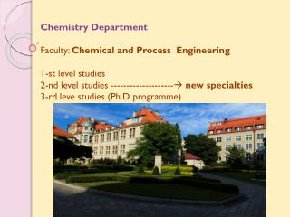 Chemistry Department Faculty:  Chemical and  Process Engineering 1-st level studies 2-nd level studies ----------------