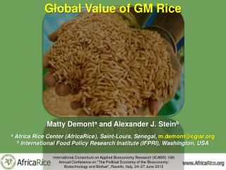 Global Value of GM Rice Matty  Demont a  and Alexander J.  Stein b a  Africa  Rice Center (AfricaRice ), Saint-Louis ,