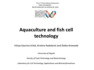 Aquaculture and fish cell technology Višnja  Gaurina Srček , Kristina Radošević  and  Zlatko  Kniewald University of  Z