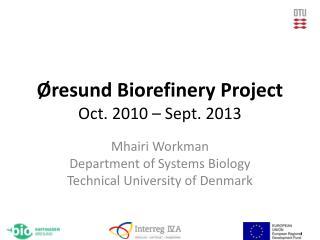 Øresund  Biorefinery  Project Oct . 2010 – Sept. 2013