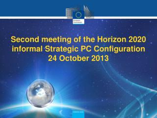 Second meeting of the Horizon 2020 informal Strategic PC Configuration 24 October  2013
