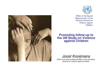 Joost Kooijmans Office of the Special  Representative of the Secretary-General  on Violence against Children