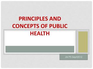Principles and concepts of Public Health