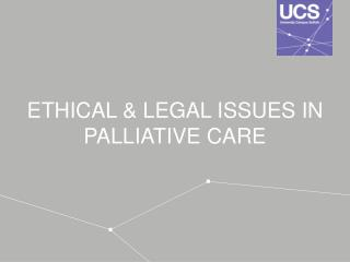 ETHICAL & LEGAL ISSUES IN PALLIATIVE CARE