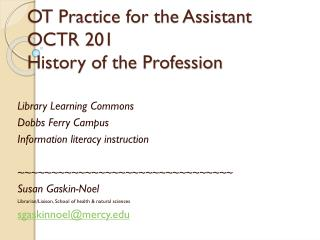 OT Practice for the Assistant OCTR 201  History of the Profession