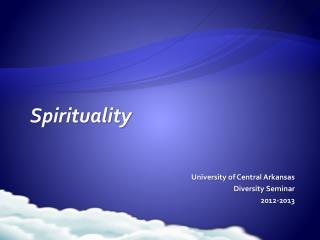 Spirituality University of Central Arkansas Diversity Seminar 2012-2013