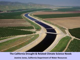 The California Drought & Related Climate Science Needs Jeanine Jones, California Department of Water Resources