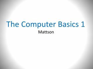 The Computer Basics 1 Mattson