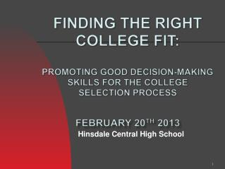 FINDING THE RIGHT COLLEGE FIT:  Promoting Good Decision-Making Skills for the College Selection Process February 20 th