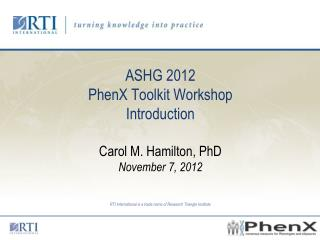 ASHG 2012  PhenX  Toolkit Workshop  Introduction  Carol M. Hamilton, PhD  November 7, 2012