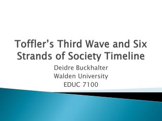 Toffler's Third  Wave and Six Strands of  Society Timeline