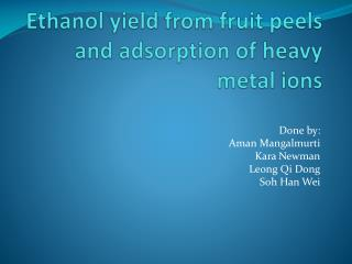 Ethanol yield from fruit peels and adsorption of heavy metal ions