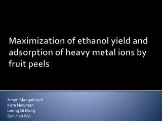 Maximization of ethanol yield  and adsorption of heavy metal ions  by  fruit peels