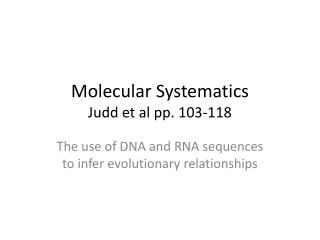 Molecular Systematics Judd et al pp. 103-118