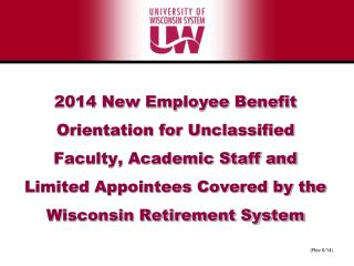 2014 New Employee Benefit Orientation for Unclassified Faculty, Academic Staff and Limited Appointees Covered by the Wi