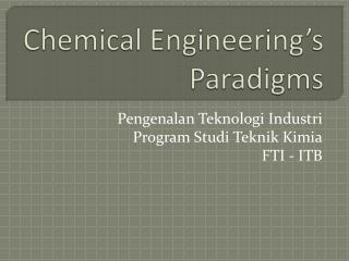 Chemical Engineering�s Paradigms