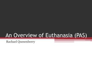An Overview of Euthanasia (PAS)