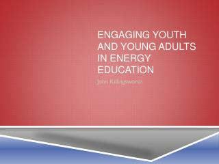 Engaging Youth and Young Adults in Energy Education