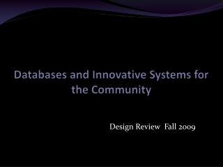 Databases and Innovative Systems for the Community