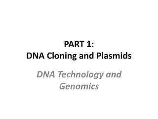 PART 1: DNA Cloning and Plasmids