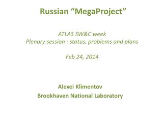 "Russian "" MegaProject "" ATLAS SW&C week Plenary session : status, problems and plans Feb 24, 2014"