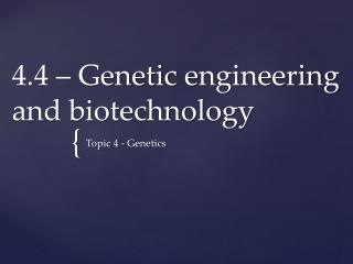 4.4 – Genetic  e ngineering and biotechnology