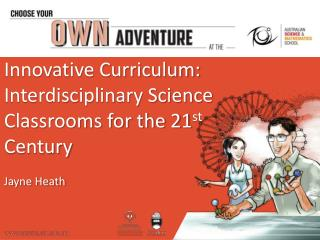 Innovative Curriculum: Interdisciplinary Science Classrooms for the 21 st  Century Jayne  Heath
