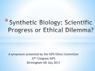 Synthetic Biology: Scientific Progress or Ethical Dilemma?