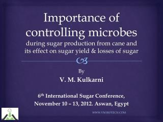 Importance of controlling microbes  during sugar production from cane and its effect on sugar yield & losses of sugar