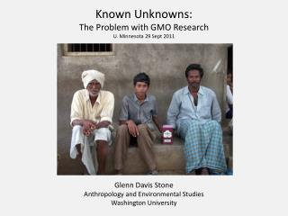 Known Unknowns:  The Problem with GMO Research U. Minnesota 29 Sept 2011
