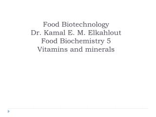 Food Biotechnology Dr.  Kamal  E. M.  Elkahlout Food Biochemistry 5  Vitamins and minerals