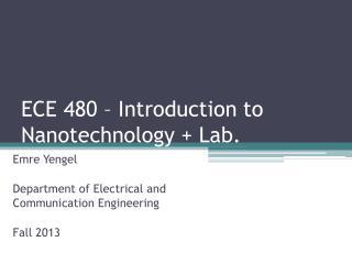 ECE 480 � Introduction to  Nanotechnology + Lab.