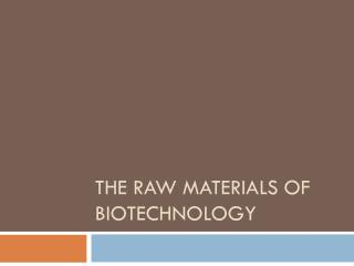 The Raw Materials of Biotechnology