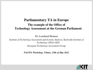 Parliamentary TA in Europe  The example of the Office of  Technology Assessment at the German Parliament Dr. Leonhard H