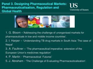 Panel 3. Designing Pharmaceutical Markets:  Pharmaceuticalisation , Regulation and Global Health