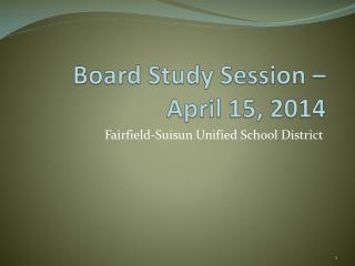 Board Study Session – April 15, 2014