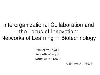 Interorganizational Collaboration and the Locus of Innovation:  Networks of Learning in Biotechnology