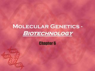 Molecular Genetics -  Biotechnology