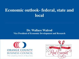 Economic outlook- federal, state and local Dr. Wallace Walrod Vice President of Economic Development and Research