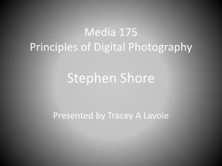 Media 175 Principles of Digital Photography Stephen Shore
