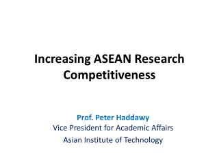 Prof. Peter Haddawy Vice President for Academic Affairs Asian Institute of Technology