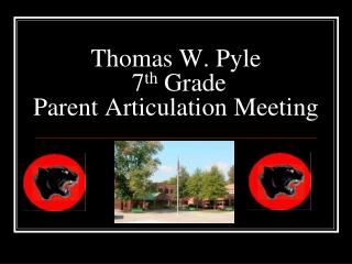 Thomas W. Pyle  7 th  Grade  Parent Articulation Meeting