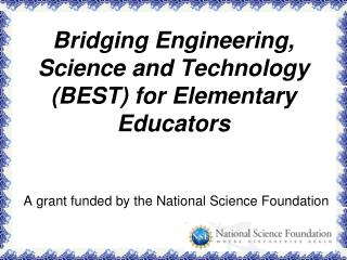 Bridging Engineering, Science and Technology (BEST) for Elementary Educators